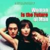 Женщина - это будущее мужчины